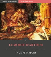Le Morte dArthur (Illustrated Edition) ebook by Sir Thomas Malory