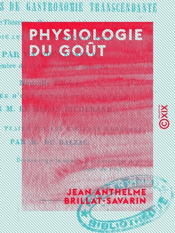 Physiologie du goût - Méditations de gastronomie transcendante ebook by Jean Anthelme Brillat-Savarin