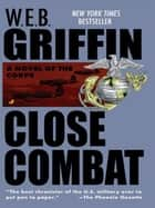 Close Combat ebook by W.E.B. Griffin