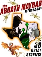 The Ardath Mayhar MEGAPACK®: 38 Fantastic Stories ebook by Joe R. Lansdale, Ardath Mayhar