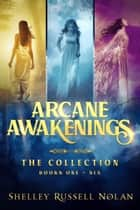 Arcane Awakenings The Collection (Books 1 - 6) ebook by Shelley Russell Nolan