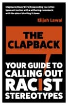 The Clapback - Your Guide to Calling out Racist Stereotypes ebook by Elijah Lawal
