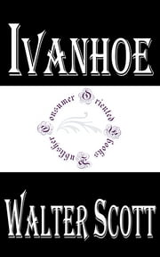 Ivanhoe (Illustrated) - A Romance ebook by Walter Scott