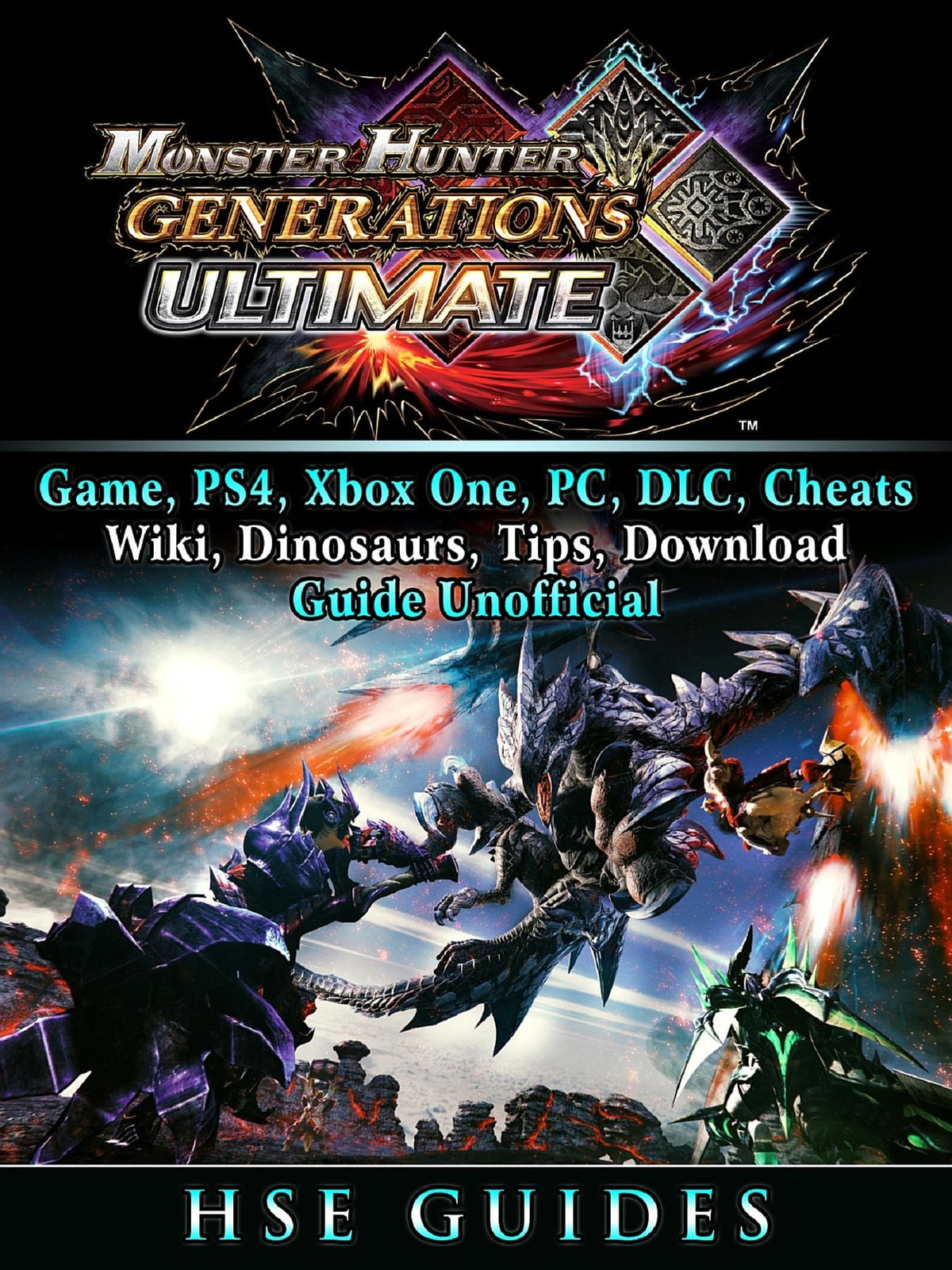Monster Hunter Generations Ultimate, Game, Wiki, Monster List, Weapons,  Alchemy, Tips, Cheats, Guide Unofficial ebook by Hse Guides - Rakuten Kobo
