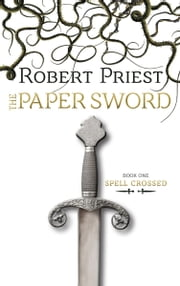 The Paper Sword - Spell Crossed ebook by Robert Priest