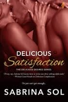 Delicious Satisfaction ebook by Sabrina Sol