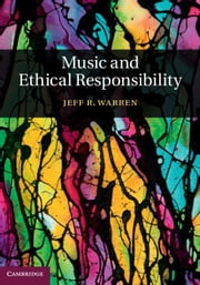 Music and Ethical Responsibility ebook by Warren, Jeff R.