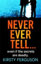 Never Ever Tell - An unforgettable page-turner that you won't be able to put down ebook by
