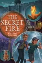 The Secret Fire ebook by Whitaker Ringwald