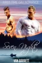 Seven Nights (First Time Gay Romance) ebook by Van Barrett