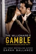 The Millionaire's Gamble ebook by Sarah Ballance