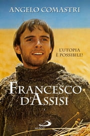 Francesco d'Assisi. L'utopia è possibile! ebook by Angelo Comastri
