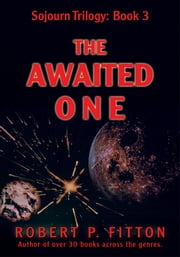 The Awaited One - Sojourn Trilogy: Book 3 ebook by Robert Fitton
