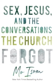 Sex, Jesus, and the Conversations the Church Forgot ebook by Mo Isom
