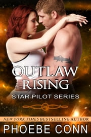 Outlaw Rising (Star Pilot Series, Book 1) ebook by Phoebe Conn