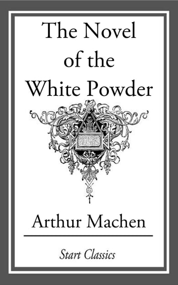 The Novel of the White Powder ebook by Arthur Machen