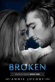 Broken - Broken Series Book One ebook by Annie Jocoby
