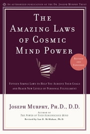 Amazing Laws of Cosmic Mind Power - Fifteen Simple Laws to Help You Achieve Your Goals and Reach New Levels of Personal Fulfillment ebook by Joseph Murphy, Ph.D., D.D.