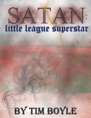 Satan: Little League Superstar ebook by Tim Boyle