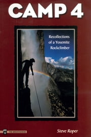 Camp 4 - Recollections of a Yosemite Rockclimber ebook by Steve Roper