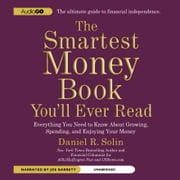 The Smartest Money Book You'll Ever Read - Everything You Need to Know about Growing, Spending, and Enjoying Your Money audiobook by Daniel R. Solin
