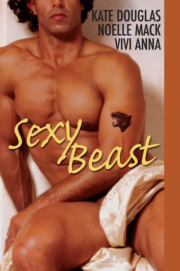Sexy Beast ebook by Noelle Mack,Vivi Anna,Kate Douglas
