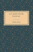 Le docteur Pascal ebook by Émile Zola