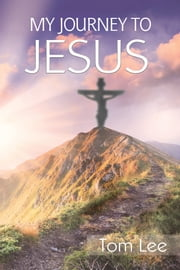 My Journey To Jesus ebook by Tom Lee
