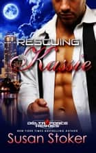 Rescuing Kassie - Army Delta Force/Military Romance ebook by Susan Stoker