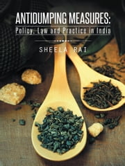 Antidumping Measures: Policy, Law and Practice in India ebook by Sheela Rai