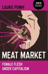 Meat Market - Female Flesh Under Capitalism ebook by Laurie Penny