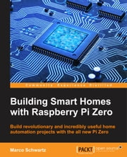 Building Smart Homes with Raspberry Pi Zero ebook by Marco Schwartz