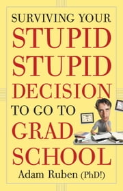 Surviving Your Stupid, Stupid Decision to Go to Grad School ebook by Kobo.Web.Store.Products.Fields.ContributorFieldViewModel