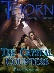 Thorn the Bounty Hunter in The Crystal Countess ebook by Brom Kearne