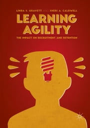 Learning Agility - The Impact on Recruitment and Retention ebook by Linda S. Gravett,Sheri A. Caldwell