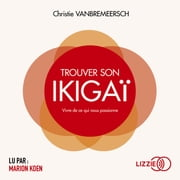 Trouver son Ikigaï livre audio by Christie VANBREMEERSCH
