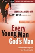 Every Young Man, God's Man - Confident, Courageous, and Completely His ebook by Stephen Arterburn, Kenny Luck, Mike Yorkey