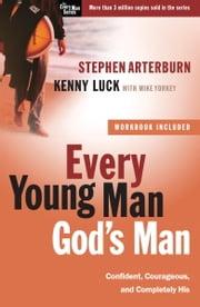 Every Young Man, God's Man - Confident, Courageous, and Completely His ebook by Stephen Arterburn,Kenny Luck,Mike Yorkey