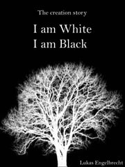 I am White - The Creation Story of Black and White people ebook by Lukas Engelbrecht