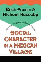 Social Character in a Mexican Village ebook by Michael Maccoby