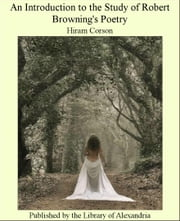 An Introduction to the Study of Robert Browning's Poetry ebook by Hiram Corson