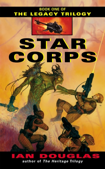 Star Corps - Book One of The Legacy Trilogy ebook by Ian Douglas