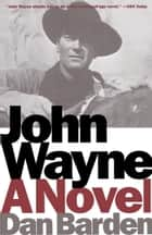 John Wayne - A Novel ebook by