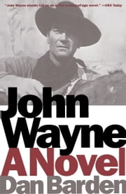 John Wayne - A Novel ebook by Dan Barden