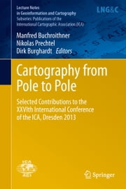 Cartography from Pole to Pole - Selected Contributions to the XXVIth International Conference of the ICA, Dresden 2013 ebook by Manfred Buchroithner,Nikolas Prechtel,Dirk Burghardt
