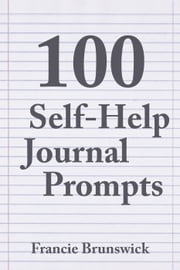 100 Self-Help Journal Prompts ebook by Francie Brunswick