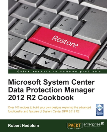 Microsoft System Center Data Protection Manager 2012 R2 Cookbook ebook by Robert Hedblom