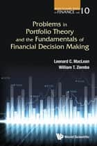 Problems in Portfolio Theory and the Fundamentals of Financial Decision Making ebook by Leonard C MacLean, William T Ziemba