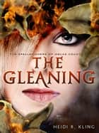 The Gleaning, Spellspinners Series #2 ebook by Heidi R. Kling