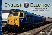 English Electric - Class 40, 50 & 55 Diesel Locomotives ebook by Martin Hart